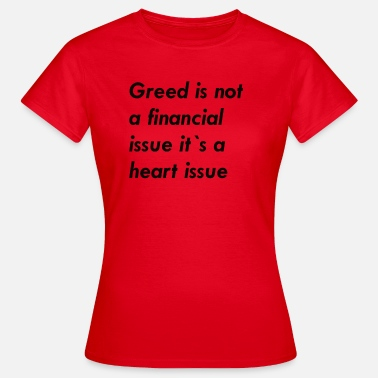 Greed Greed - Women's T-Shirt