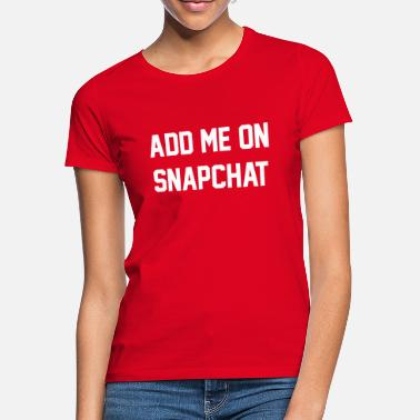 Snapchat Add me on snapchat - Women's T-Shirt