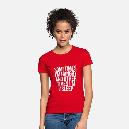 Hungry T-Shirts - Sometimes I'm hungry and other times i'm asleep - Women's T-Shirt red