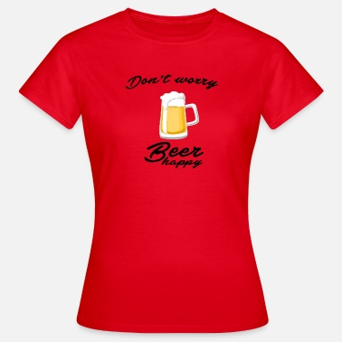 Pint Do not worry beer happy - Women's T-Shirt