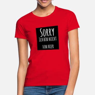 sorry i'm not from here - Women's T-Shirt