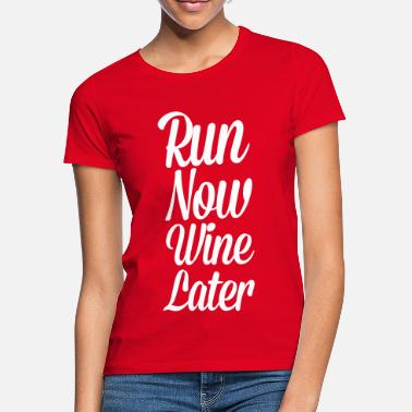 Funny Gym Run Now, Wine Later - Women's T-Shirt