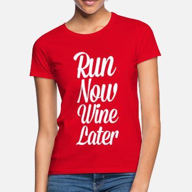 Funny Running Run Now, Wine Later - Women's T-Shirt