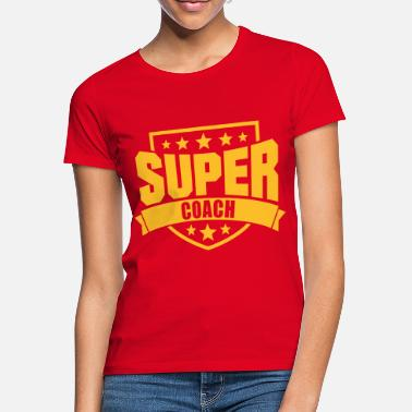 Super Super Coach - Frauen T-Shirt