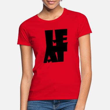 Heat Heat heat - Women's T-Shirt