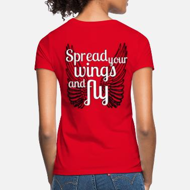 Wings spread your wings and fly - Frauen T-Shirt