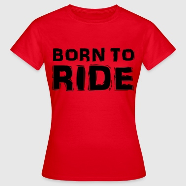 Born to ride - T-shirt Femme