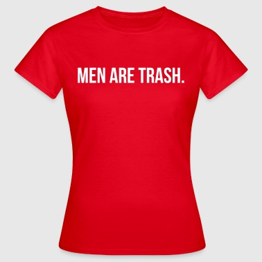 Men are trash - T-shirt Femme