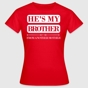 He is my brother from another mother - Frauen T-Shirt