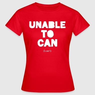 Unable to can - Frauen T-Shirt