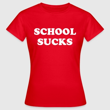 School sucks - Vrouwen T-shirt