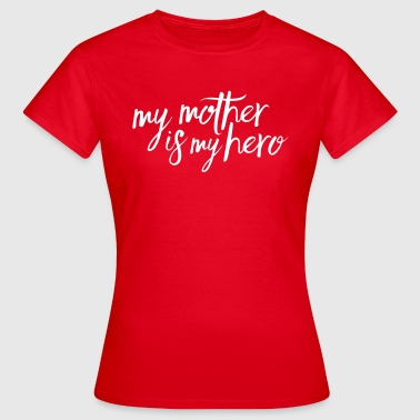 My mother is my hero - T-shirt Femme