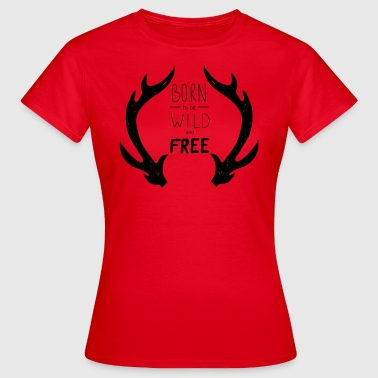 born wild free - Frauen T-Shirt