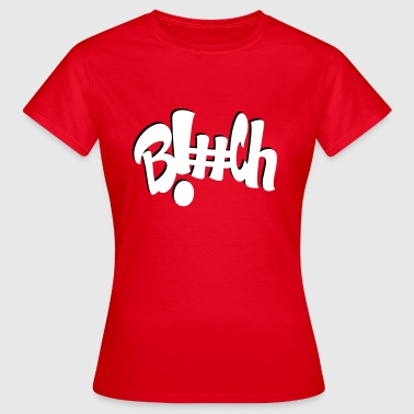 Bitch - Frauen T-Shirt