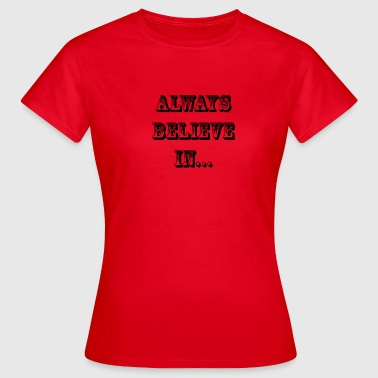 WESTERN ALWAYS BELIEVE IN ... - Women's T-Shirt