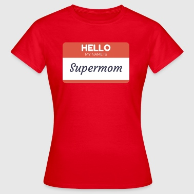 Hello My Name is Supermom - T-skjorte for kvinner
