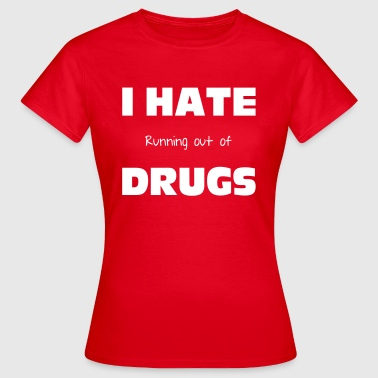 Drugs - Frauen T-Shirt