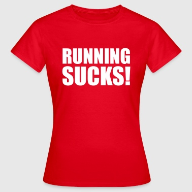 Running Sucks - Women's T-Shirt