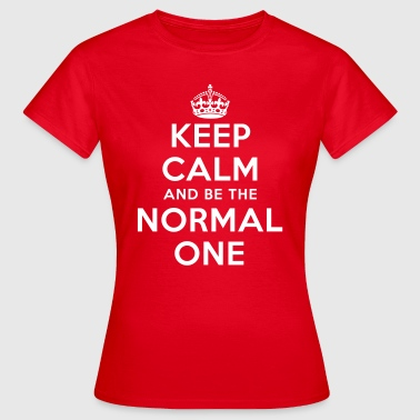 keep calm and be the normal one - Frauen T-Shirt