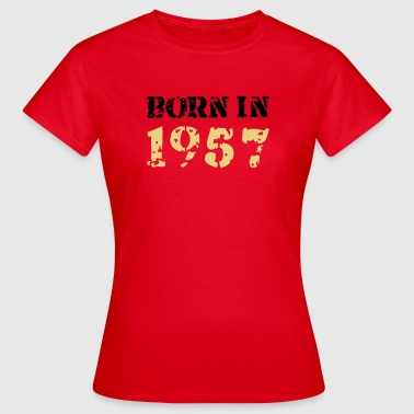 Born in 1957 - Frauen T-Shirt