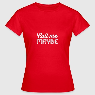 Call Me Maybe wit - Vrouwen T-shirt