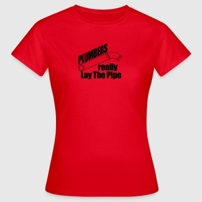 Plumbers really lay the pipe - Women's T-Shirt