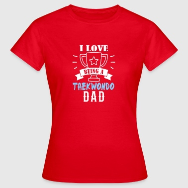 I love being a dad Taekwondo - Women's T-Shirt
