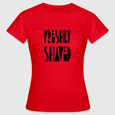 freshly shaved - Women's T-Shirt