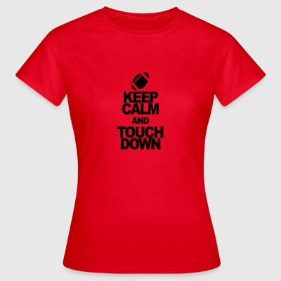 KEEP CALM AND TOUCH DOWN - Women's T-Shirt