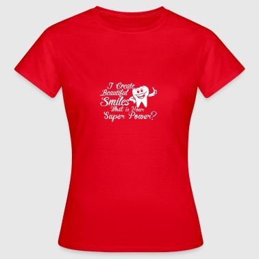 I create Beautiful Smiles - Women's T-Shirt
