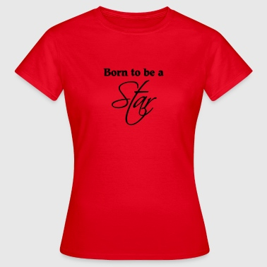 Born to be a Star - Women's T-Shirt