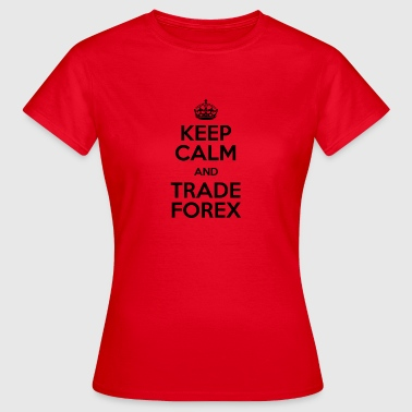 KEEP CALM AND TRADE FOREX - Women's T-Shirt