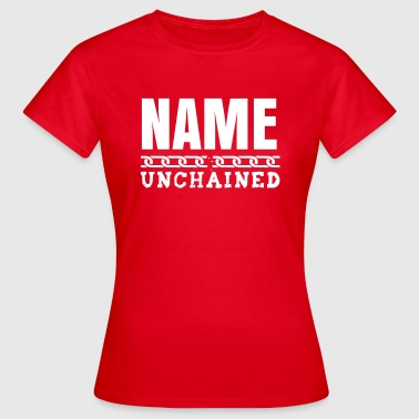 YOU UNCHAINED - Vrouwen T-shirt