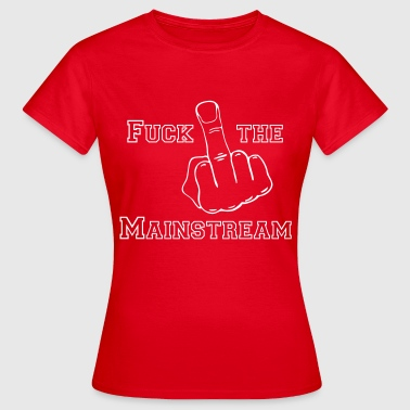 fuck the mainstream - Frauen T-Shirt