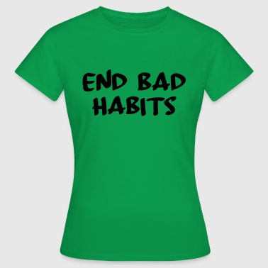 Bad Habit bad habits - Women's T-Shirt