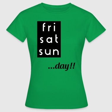 Saturday Sunday Friday Saturday Sunday - Women's T-Shirt