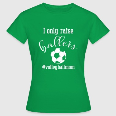 I only raise ballers #volleyballmom - Camiseta mujer