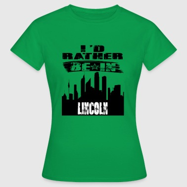 Geschenk Id rather be in Lincoln - Frauen T-Shirt