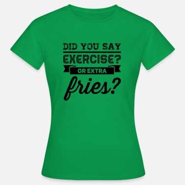 Friese exercise or extra fries - Vrouwen T-shirt