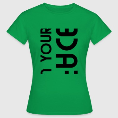 In Your Face In your face! - Women's T-Shirt
