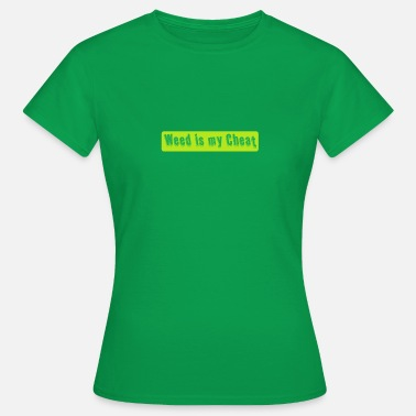 Weed Games Gamer - Weed is my Cheat - Women's T-Shirt