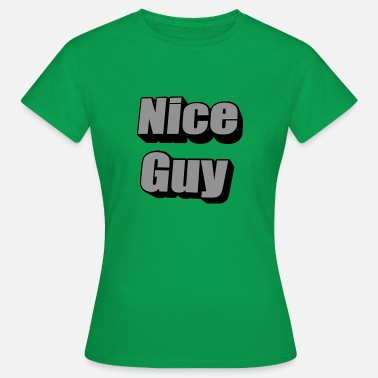 Nice Guy Nice Guy - Frauen T-Shirt