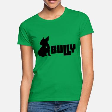 Bullies bully bully - Women's T-Shirt