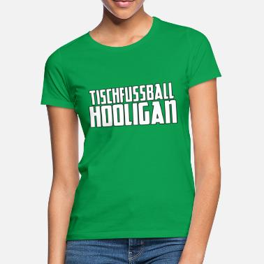 Football Hooligan Table football hooligan - Women's T-Shirt
