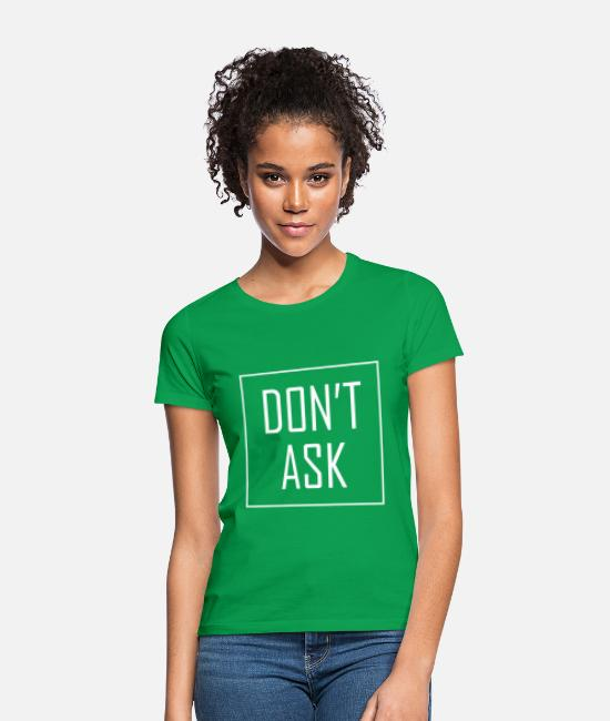 Ask T-Shirts - dont ask 02 - Women's T-Shirt kelly green