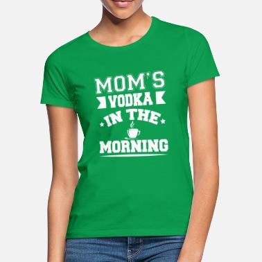 Mom's Vodka in the Morning is Coffee Shirt - Vrouwen T-shirt