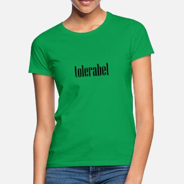 Tolerance tolerable, tolerable in wrong - Women's T-Shirt