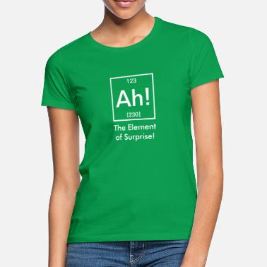 Surprise ah element of surprise - Women's T-Shirt