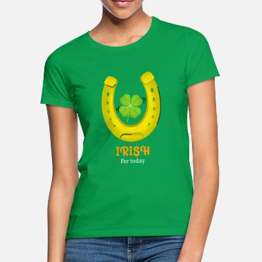 Irish For today - St. Patrick's Day - Frauen T-Shirt