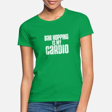 Bar Hop Bar Hopping Is My Cardio - Women's T-Shirt